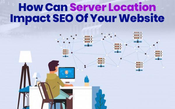 How ca Server Location Impact SEO Of Your Webbsite