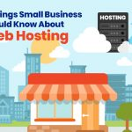 5 Things Small Business Should Know About Web Hosting