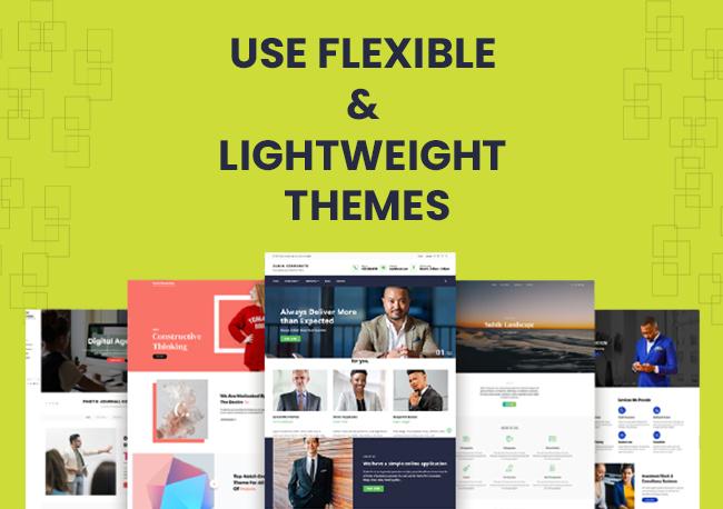 Use flexible & lightweight themes.
