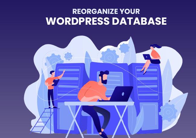Reorganize your WordPress database.