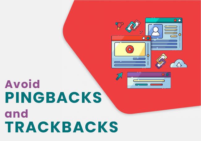 Avoid pingbacks and trackbacks.