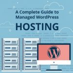 A Complete Guide to Managed WordPress Hosting