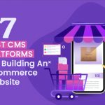 7 Best CMS for building an eCommerce Website